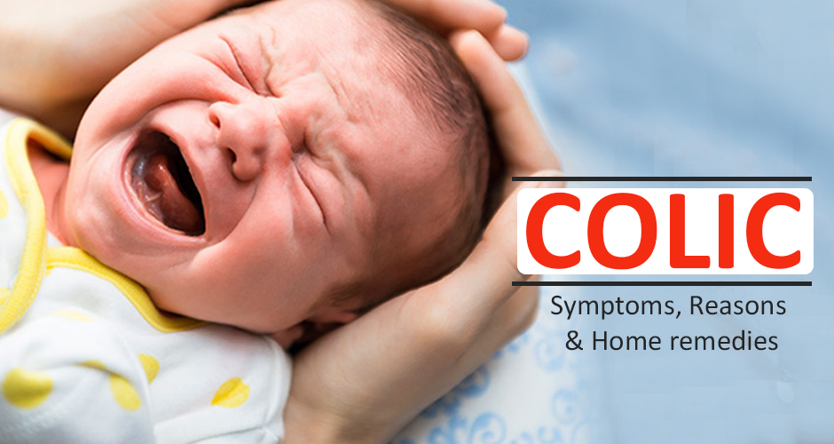 Colic: symptoms, reasons and home remedies to treat the colic in babies
