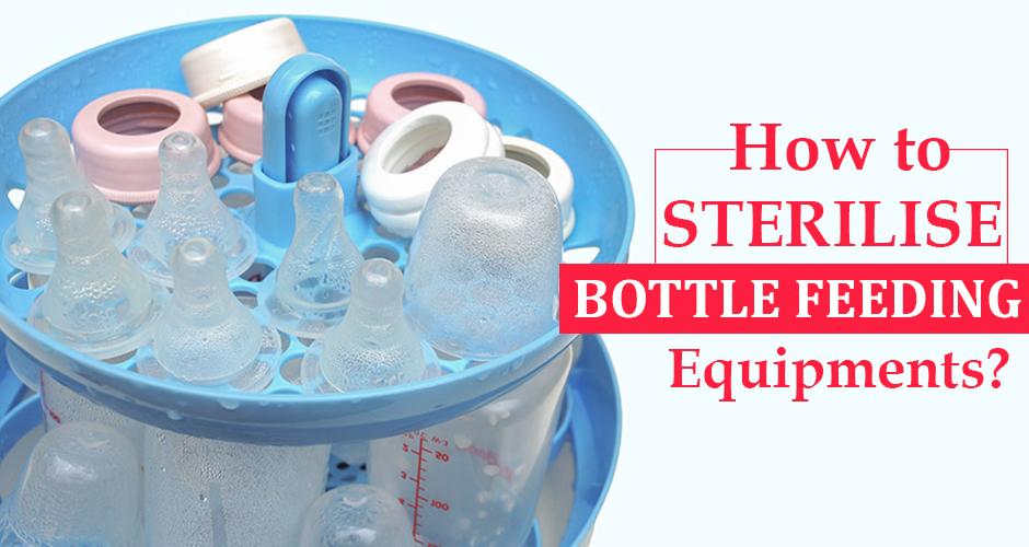 How To Sterilise Bottle Feeding Equipment?