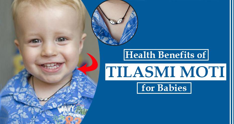 Health Benefits of Tilasmi Moti for babies