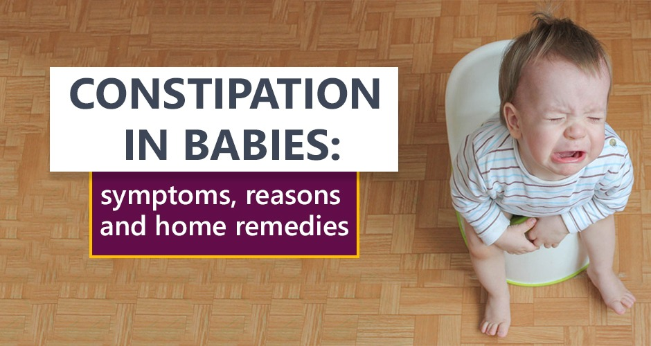 Constipation In Babies: Symptoms, Reasons And Home Remedies