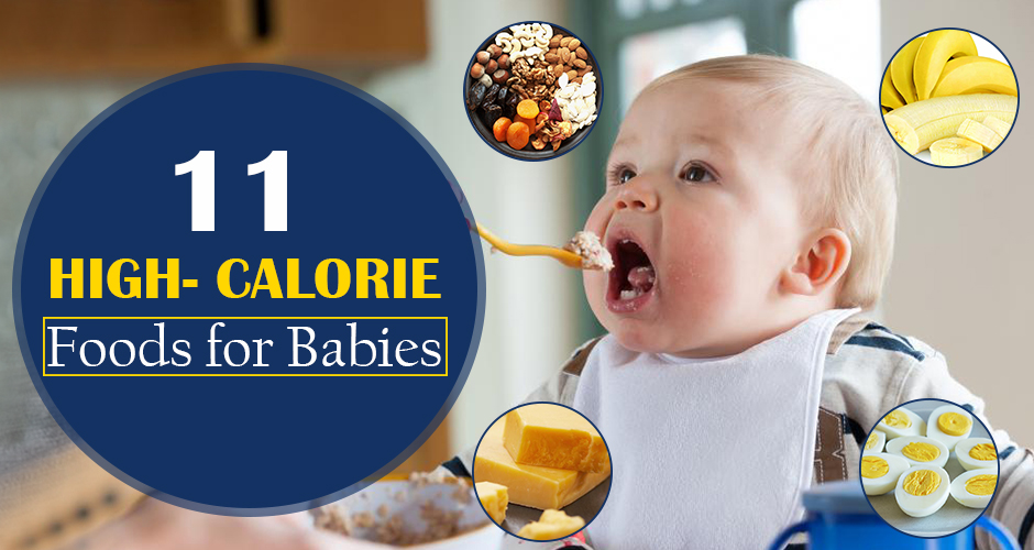 11 Best High Calorie Foods For Your Babys Growth And Weight Gain