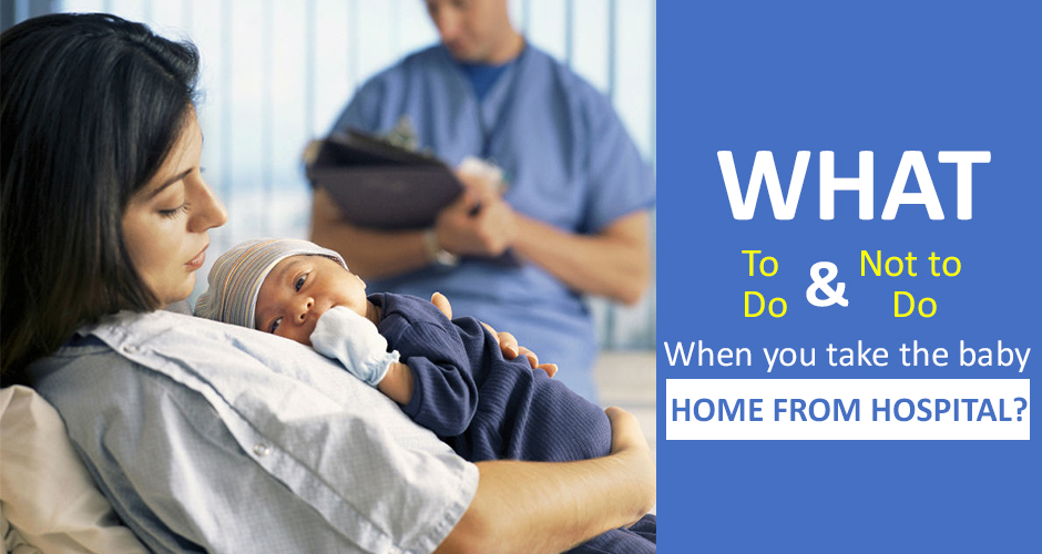 What to do and not to do when you take the baby home from hospital?