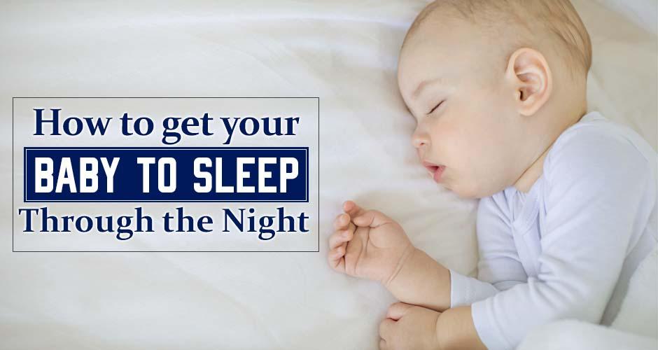 10 Helpful Tips To Make Your Baby Sleep Through The Night