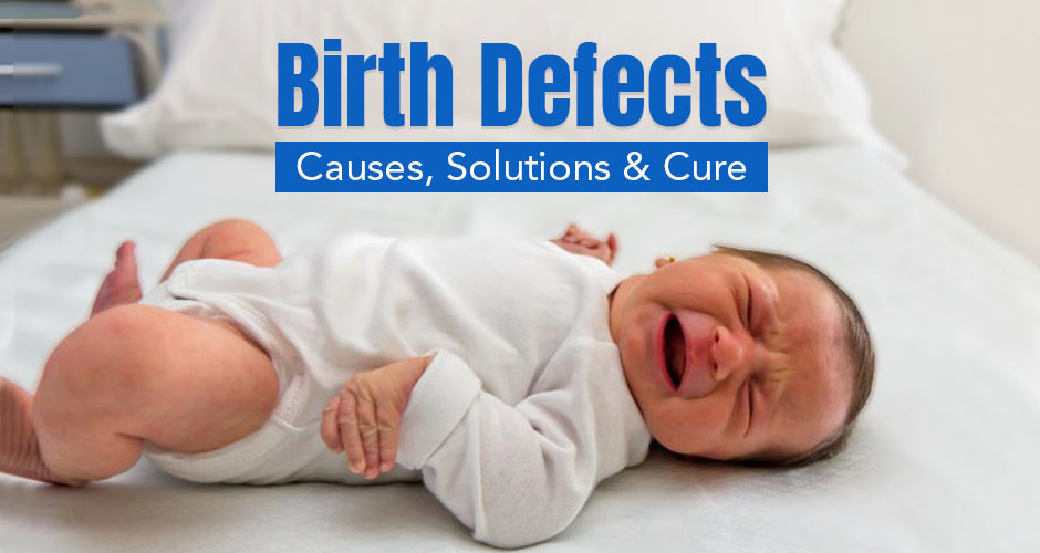 Birth Defects - Causes, Solutions and Cure