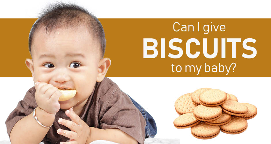 Can I give biscuits to my baby?