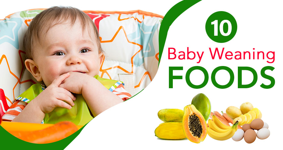 Top 10 Weaning Foods For The Baby