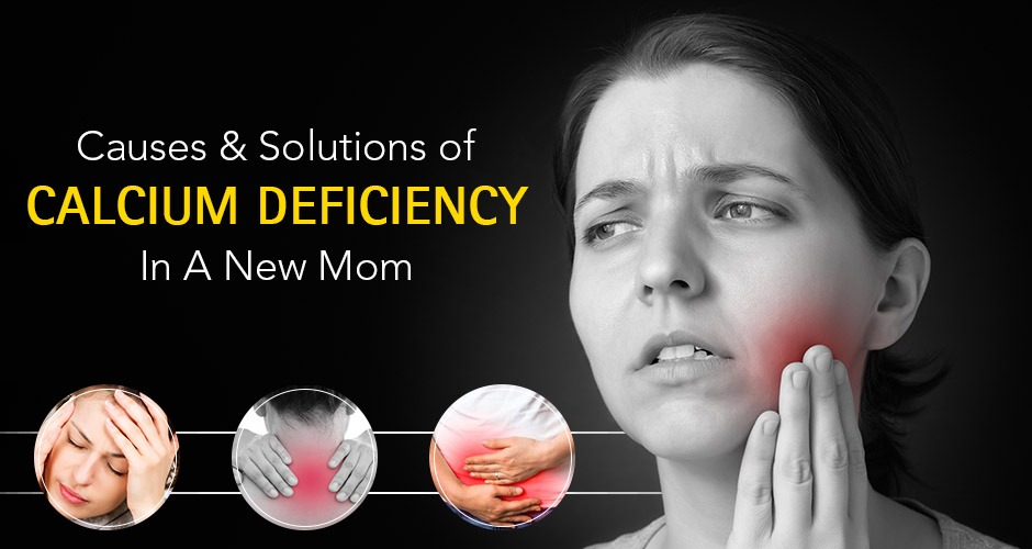 The Main Causes And Solutions Of Calcium Deficiency In A New Mom