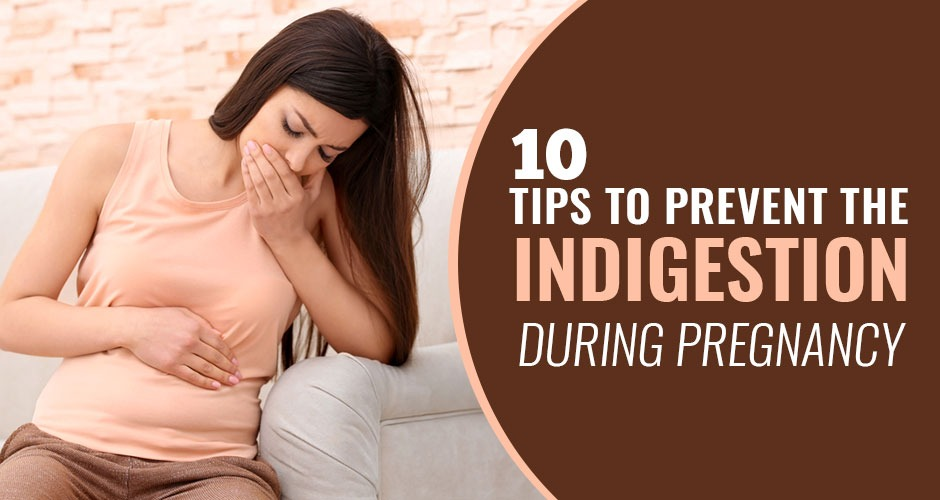 10 Useful Tips To Prevent Indigestion During Pregnancy