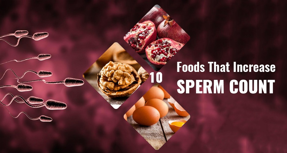 Increase Your Sperm Count By Eating These 10 Foods