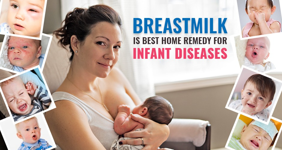 Breast milk is best home remedy for infant diseases (& common infections)