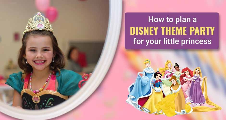 How To Plan A Disney Themed Party For Your Little Princess