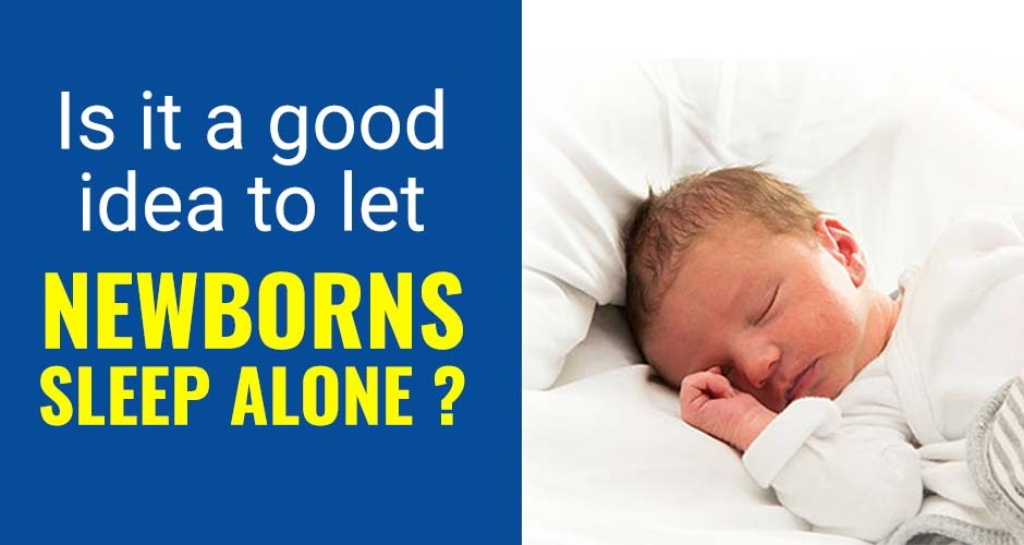 Is It A Good Idea To Let Newborns Sleep Alone?