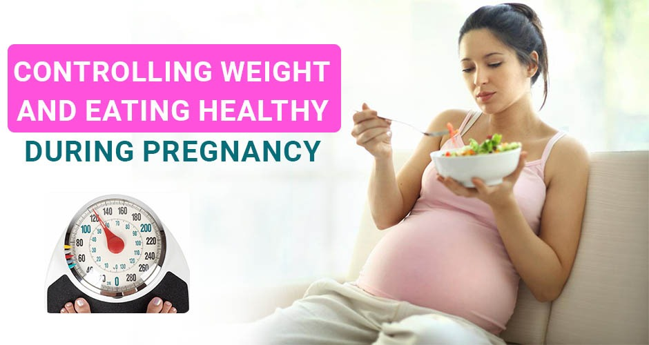 How To Eat Healthy Yet Control Weight During Pregnancy