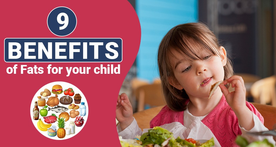9 Amazing Benefits Of Fats For Your Child
