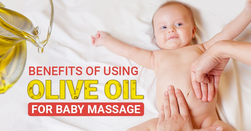 Benefits Of Massaging Your Baby With Olive Oil