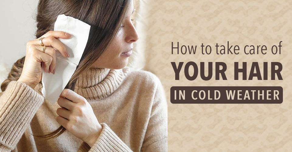 How to take care of your hair in cold weather
