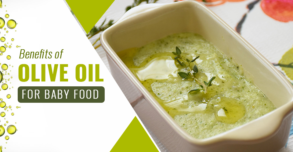 11 Amazing Benefits Of Olive Oil For Baby Food