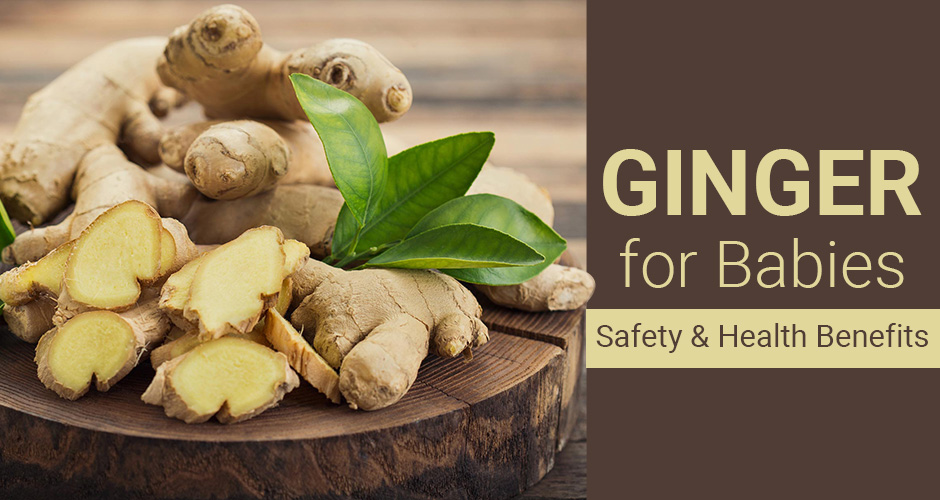 Ginger For Babies: Safety And Health Benefits