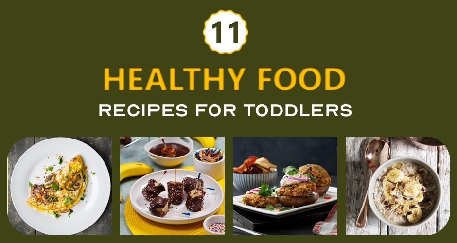 11 Healthy Food Recipes For Toddlers
