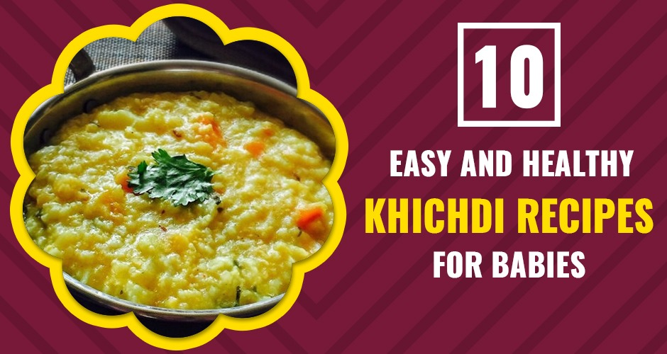 10 Easiest And Healthiest Khichdi Recipes For Babies